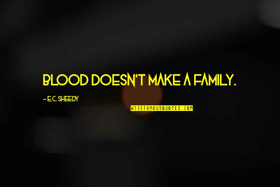 Blood Doesnt Make You Family Quotes Top 16 Famous Quotes About