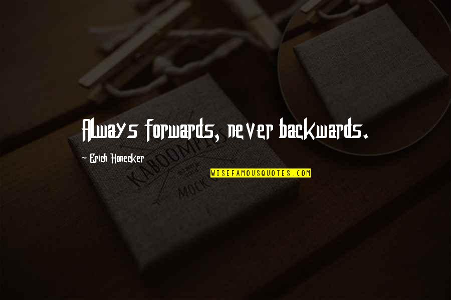 Blood Of Eden Quotes By Erich Honecker: Always forwards, never backwards.