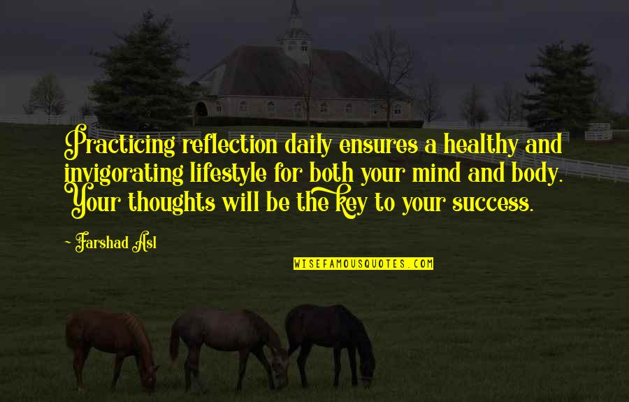 Blood Of Eden Quotes By Farshad Asl: Practicing reflection daily ensures a healthy and invigorating