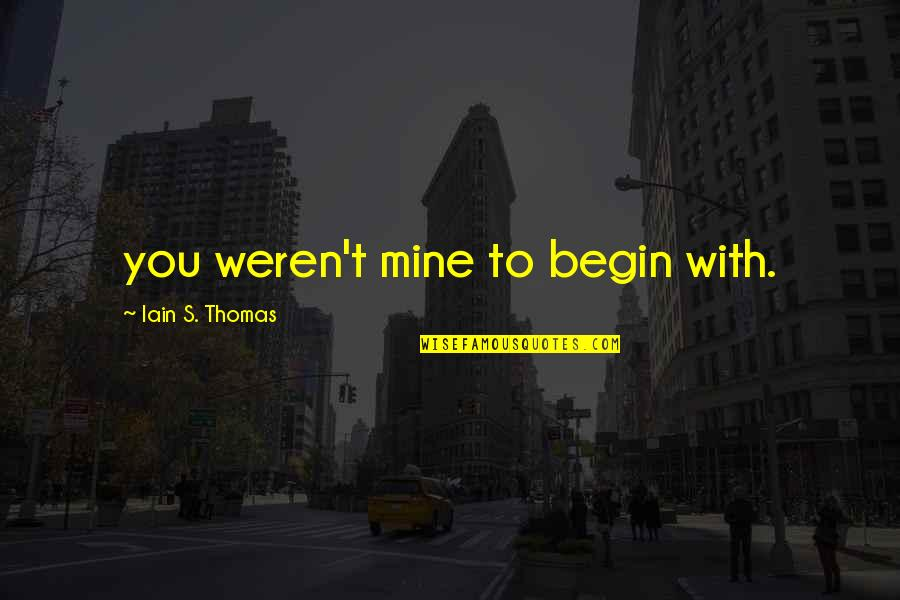 Blood Of Eden Quotes By Iain S. Thomas: you weren't mine to begin with.