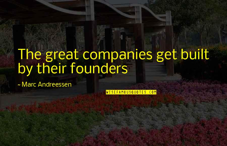 Blood Of Eden Quotes By Marc Andreessen: The great companies get built by their founders