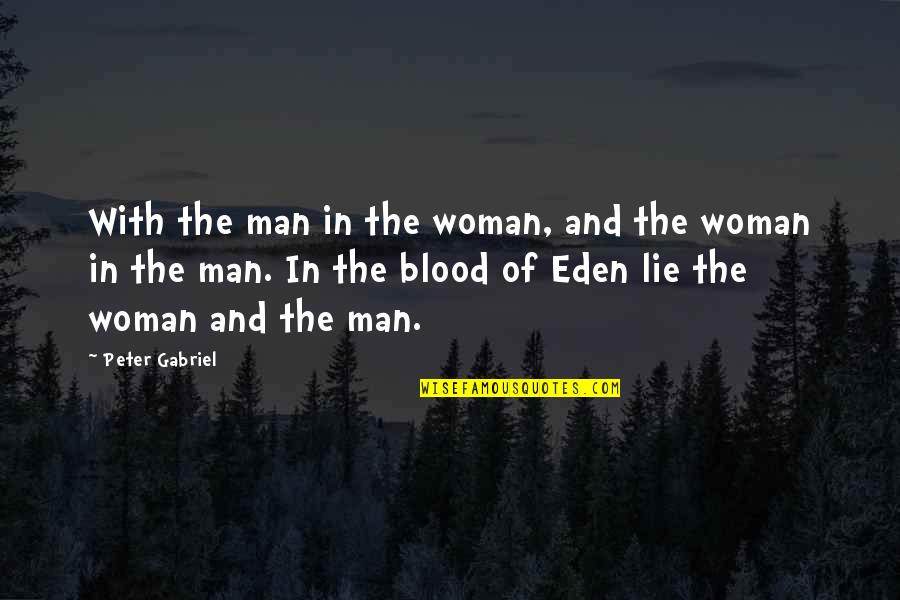 Blood Of Eden Quotes By Peter Gabriel: With the man in the woman, and the