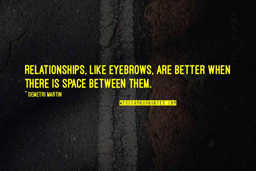 Blood Of Heroes Quotes By Demetri Martin: Relationships, like eyebrows, are better when there is