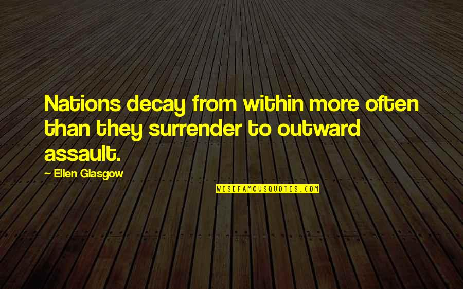 Blood Of Heroes Quotes By Ellen Glasgow: Nations decay from within more often than they