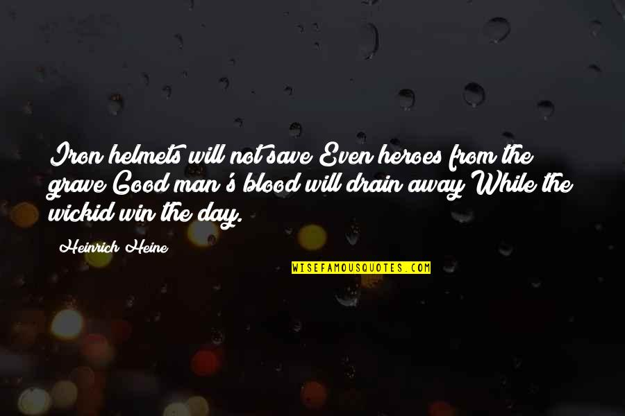 Blood Of Heroes Quotes By Heinrich Heine: Iron helmets will not save/Even heroes from the