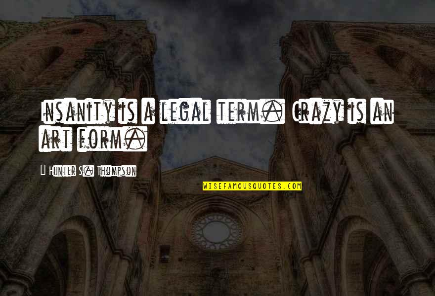 Blood Of Heroes Quotes By Hunter S. Thompson: Insanity is a legal term. Crazy is an