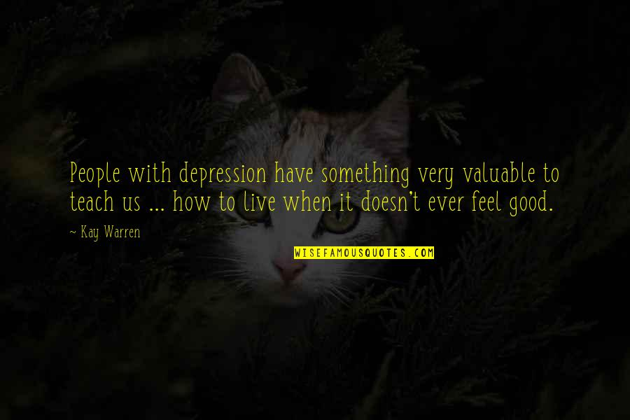 Blood Of Heroes Quotes By Kay Warren: People with depression have something very valuable to