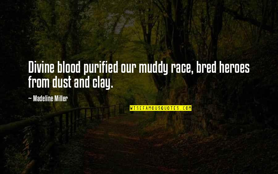 Blood Of Heroes Quotes By Madeline Miller: Divine blood purified our muddy race, bred heroes