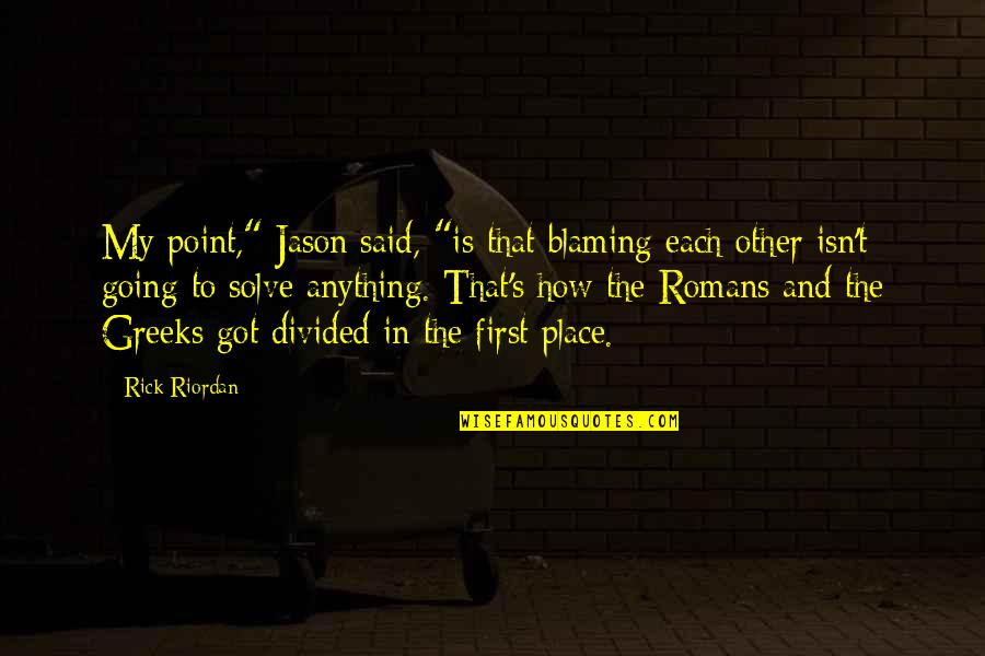 "Blood Of Heroes Quotes By Rick Riordan: My point,"" Jason said, ""is that blaming each"