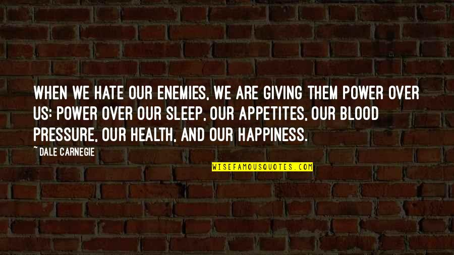 Blood Pressure Quotes By Dale Carnegie: When we hate our enemies, we are giving