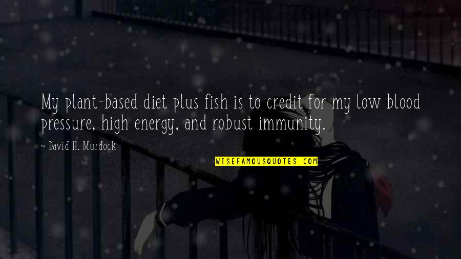 Blood Pressure Quotes By David H. Murdock: My plant-based diet plus fish is to credit