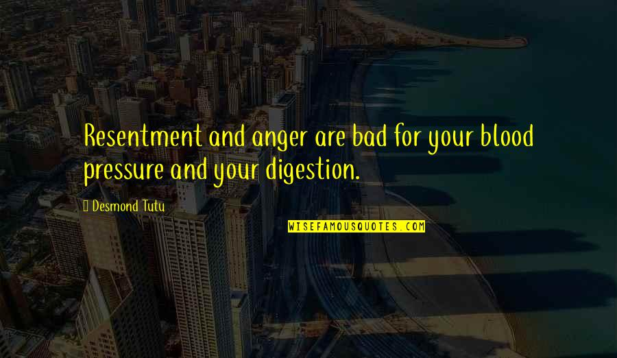 Blood Pressure Quotes By Desmond Tutu: Resentment and anger are bad for your blood