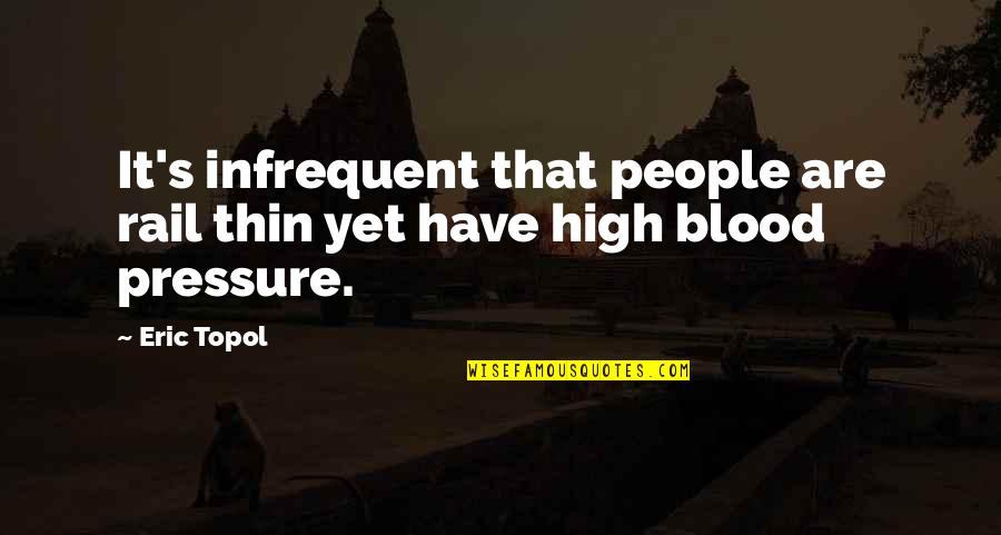 Blood Pressure Quotes By Eric Topol: It's infrequent that people are rail thin yet