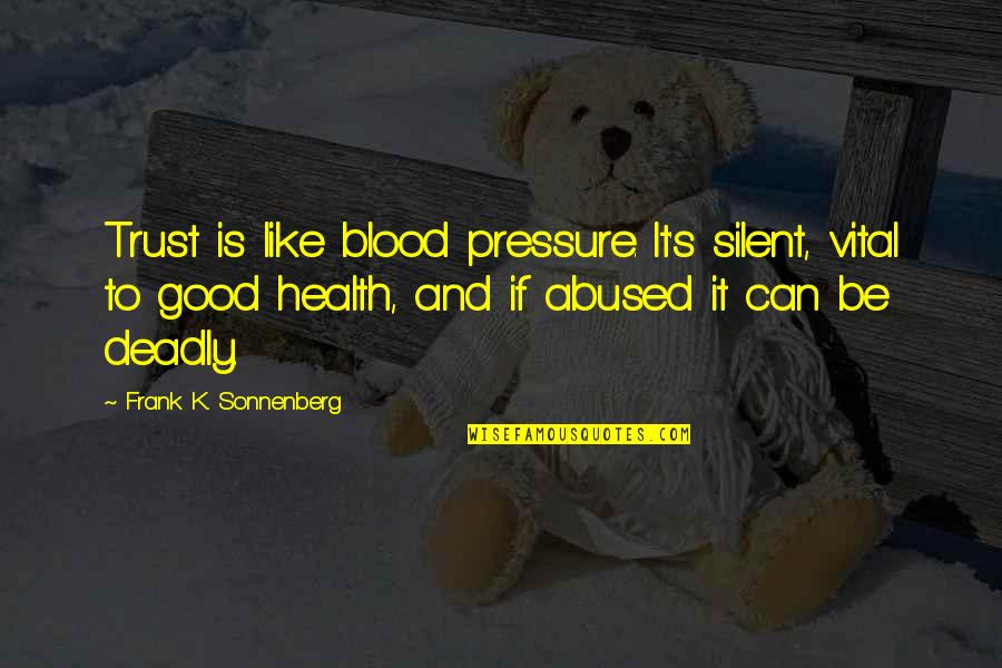 Blood Pressure Quotes By Frank K. Sonnenberg: Trust is like blood pressure. It's silent, vital