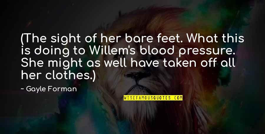 Blood Pressure Quotes By Gayle Forman: (The sight of her bare feet. What this