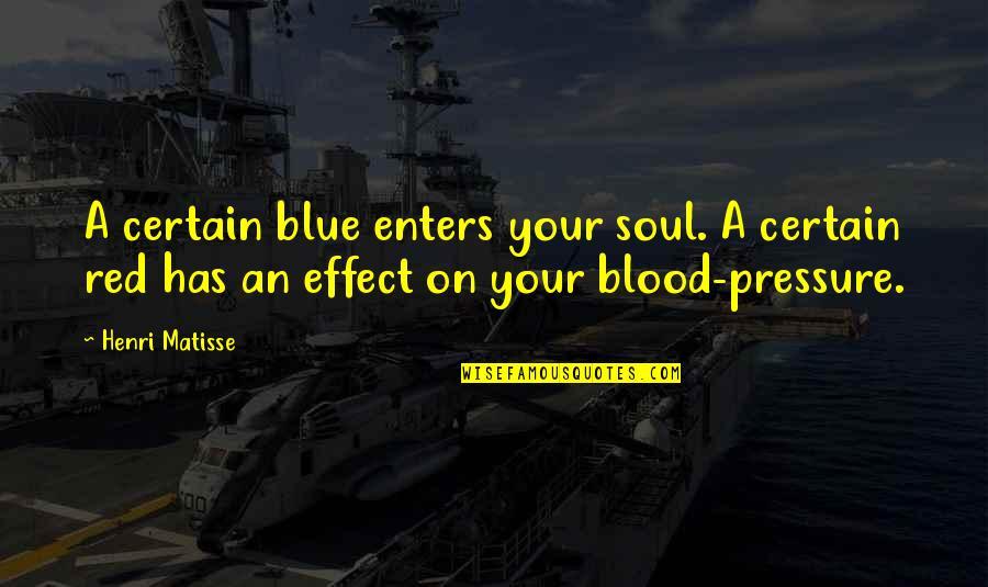 Blood Pressure Quotes By Henri Matisse: A certain blue enters your soul. A certain
