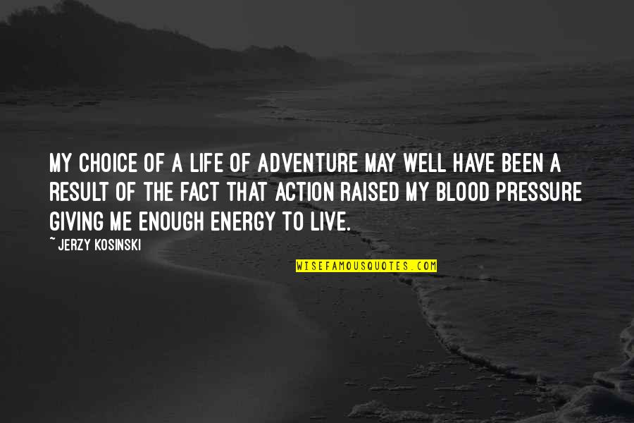 Blood Pressure Quotes By Jerzy Kosinski: My choice of a life of adventure may