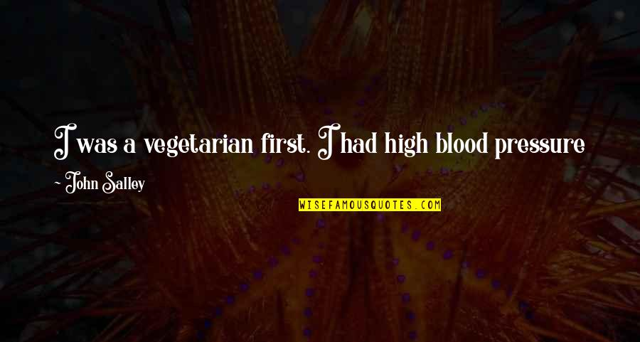 Blood Pressure Quotes By John Salley: I was a vegetarian first. I had high
