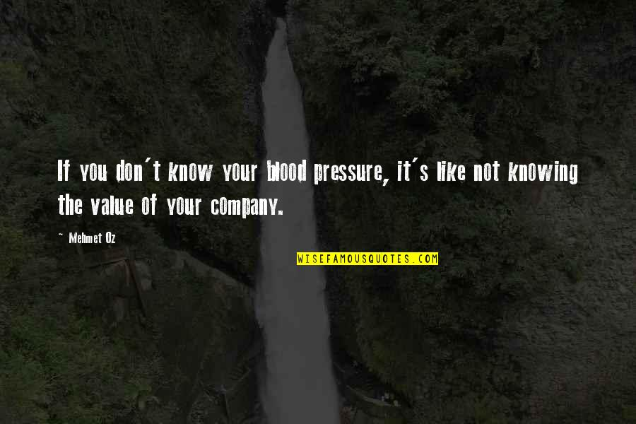 Blood Pressure Quotes By Mehmet Oz: If you don't know your blood pressure, it's