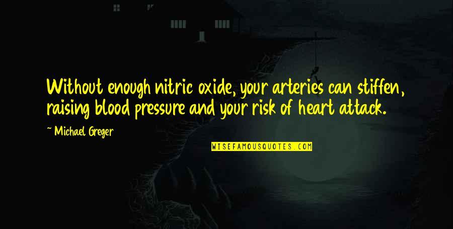Blood Pressure Quotes By Michael Greger: Without enough nitric oxide, your arteries can stiffen,