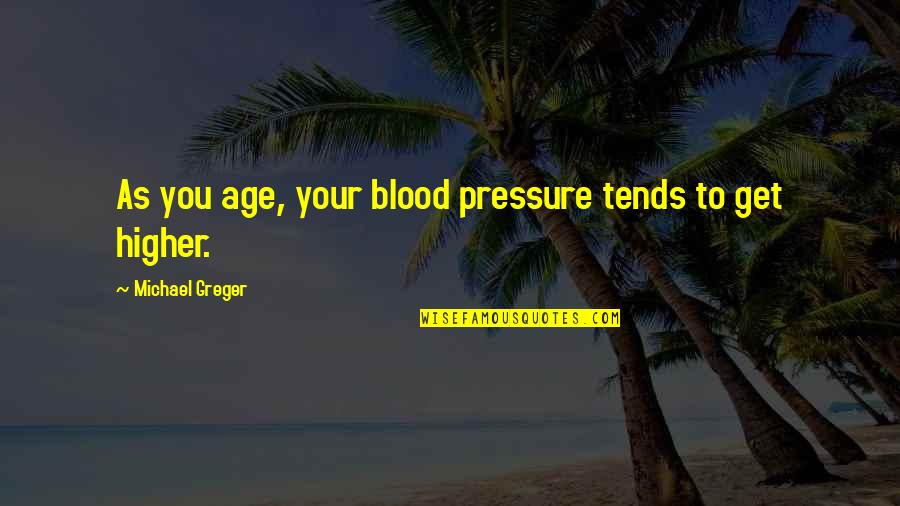 Blood Pressure Quotes By Michael Greger: As you age, your blood pressure tends to