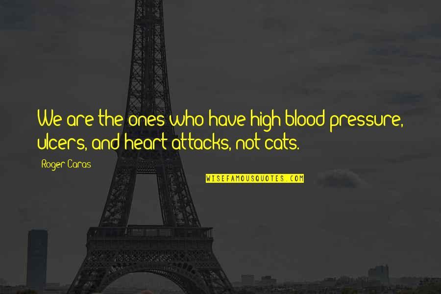 Blood Pressure Quotes By Roger Caras: We are the ones who have high blood