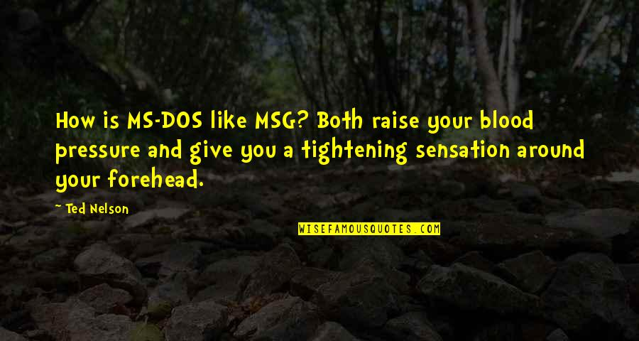 Blood Pressure Quotes By Ted Nelson: How is MS-DOS like MSG? Both raise your