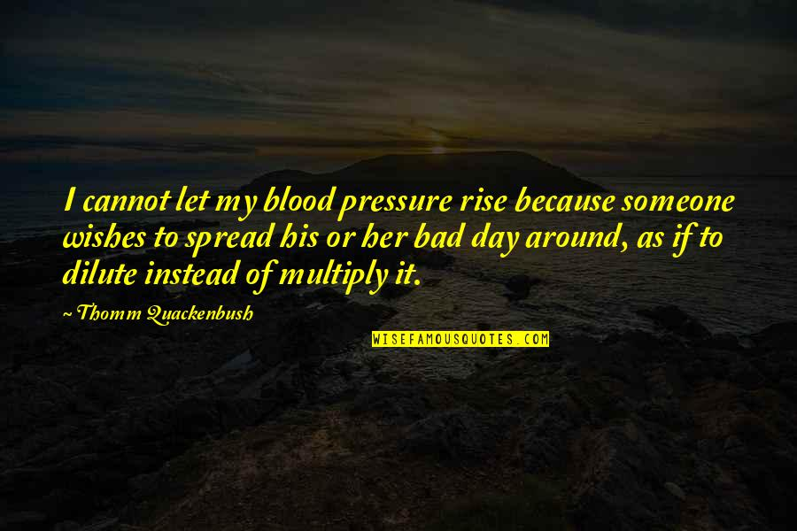 Blood Pressure Quotes By Thomm Quackenbush: I cannot let my blood pressure rise because