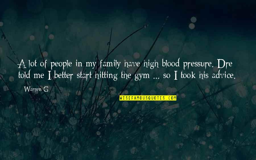 Blood Pressure Quotes By Warren G: A lot of people in my family have