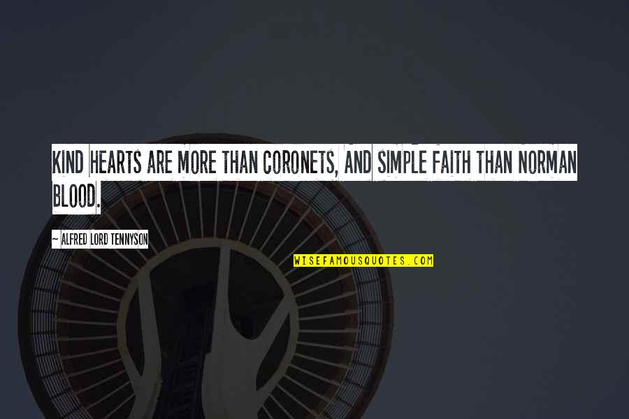 Blood Simple Quotes By Alfred Lord Tennyson: Kind hearts are more than coronets, And simple
