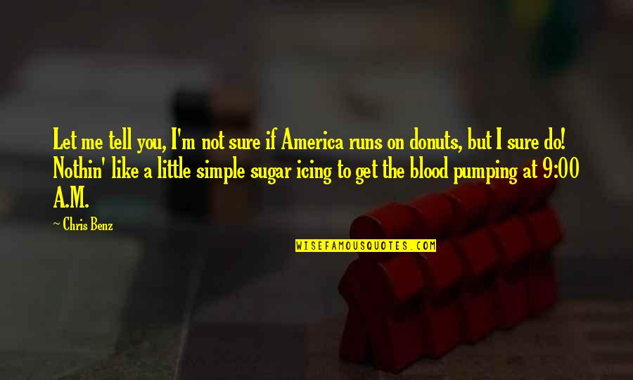 Blood Simple Quotes By Chris Benz: Let me tell you, I'm not sure if