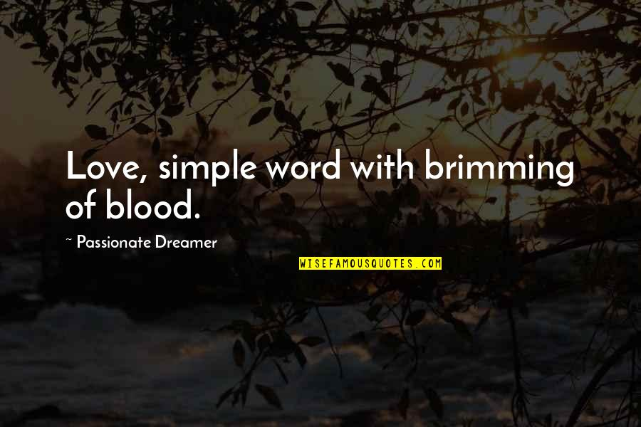Blood Simple Quotes By Passionate Dreamer: Love, simple word with brimming of blood.