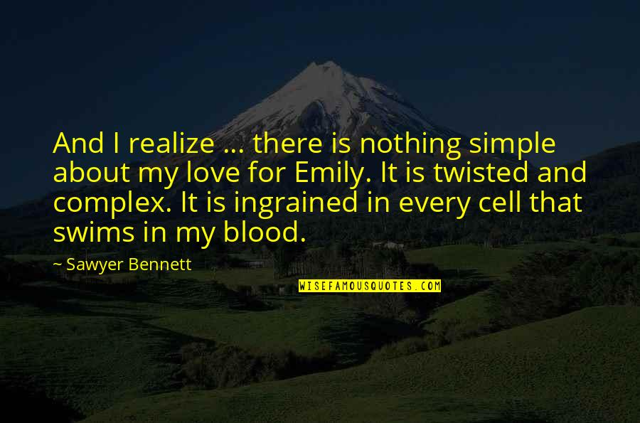 Blood Simple Quotes By Sawyer Bennett: And I realize ... there is nothing simple