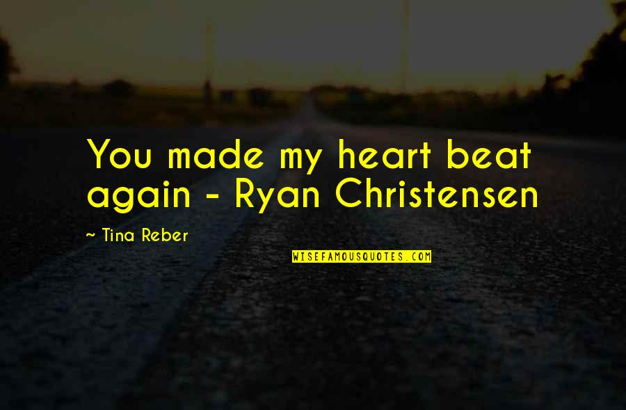 Bloodhounds Quotes By Tina Reber: You made my heart beat again - Ryan