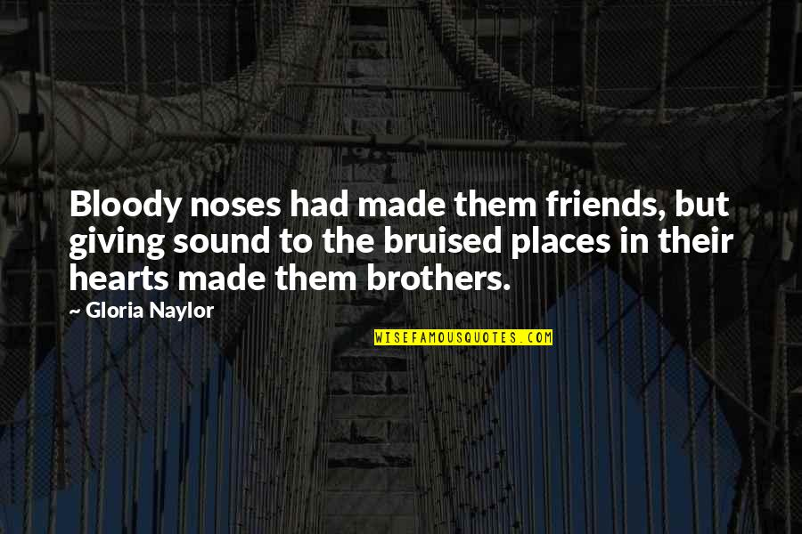 Bloody Noses Quotes By Gloria Naylor: Bloody noses had made them friends, but giving