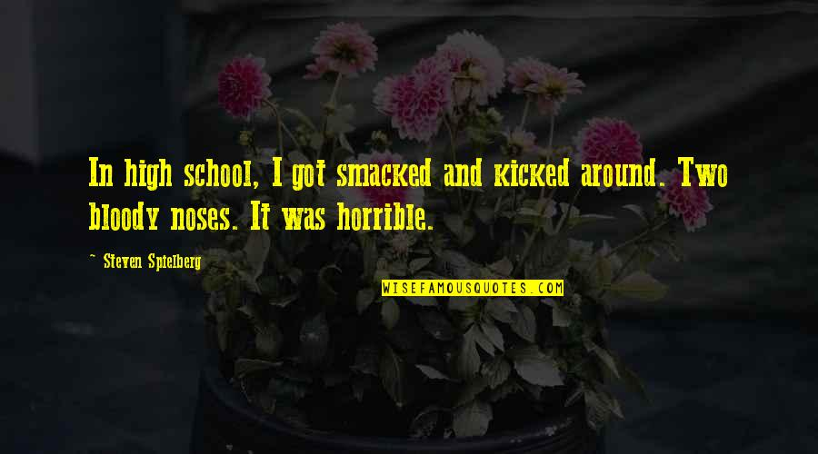 Bloody Noses Quotes By Steven Spielberg: In high school, I got smacked and kicked