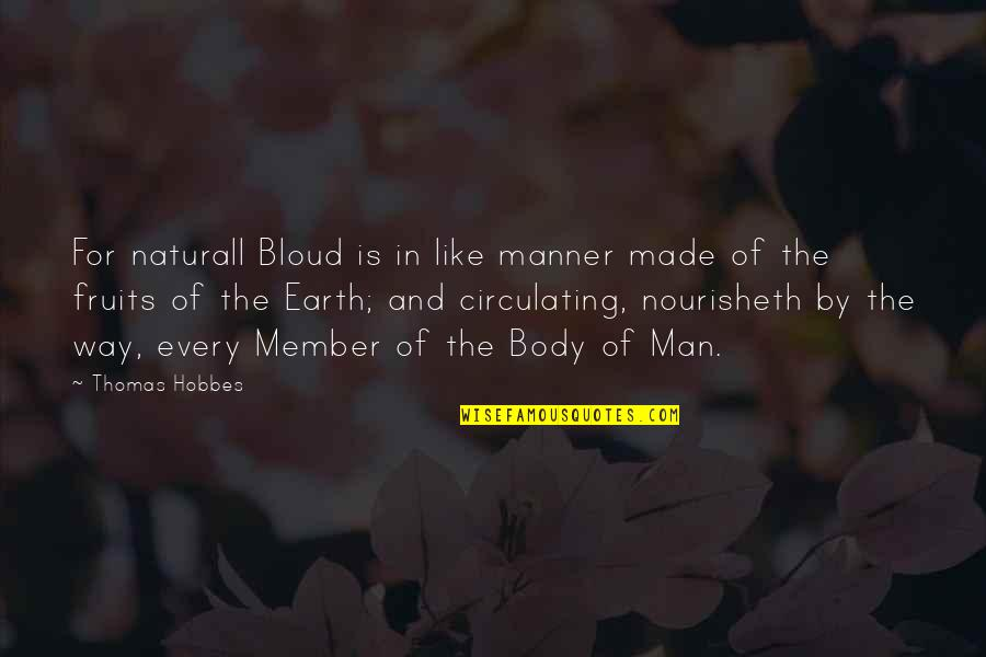 Bloud Quotes By Thomas Hobbes: For naturall Bloud is in like manner made