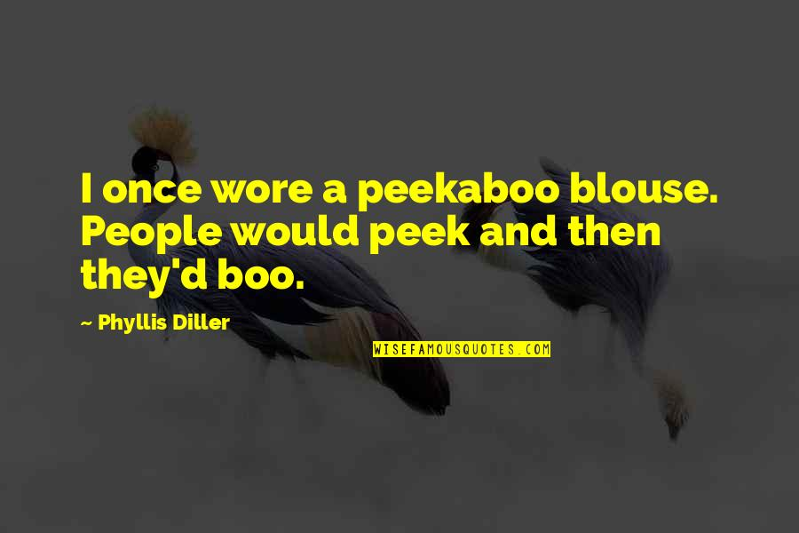 Blouses Quotes By Phyllis Diller: I once wore a peekaboo blouse. People would