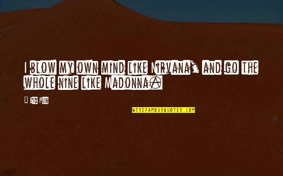 Blow My Mind Quotes By Big Pun: I blow my own mind like Nirvana, and