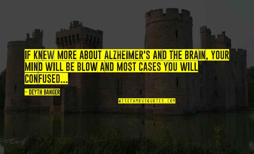 Blow My Mind Quotes By Deyth Banger: If knew more about Alzheimer's and the Brain,