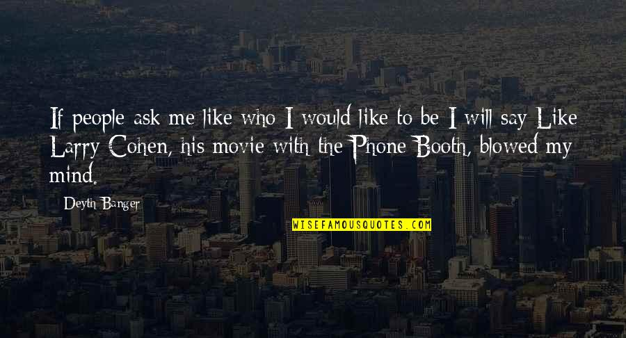 Blow My Mind Quotes By Deyth Banger: If people ask me like who I would