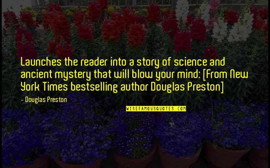 Blow My Mind Quotes By Douglas Preston: Launches the reader into a story of science