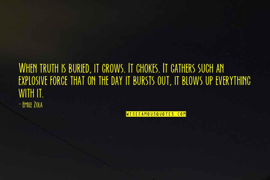 Blow My Mind Quotes By Emile Zola: When truth is buried, it grows. It chokes.
