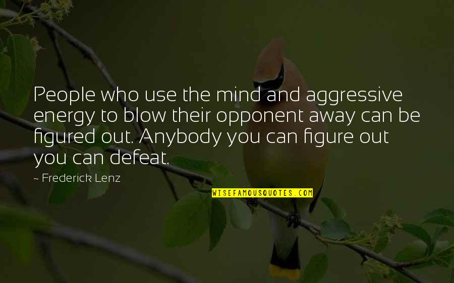 Blow My Mind Quotes By Frederick Lenz: People who use the mind and aggressive energy