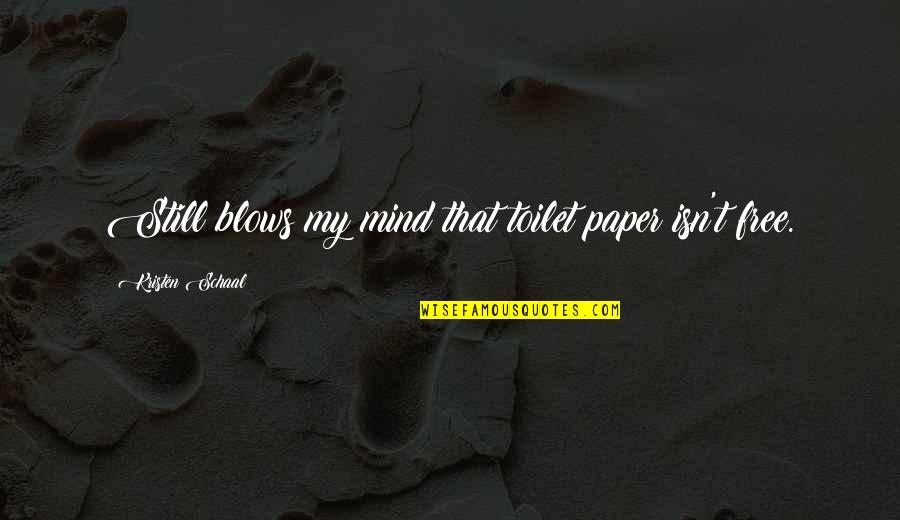 Blow My Mind Quotes By Kristen Schaal: Still blows my mind that toilet paper isn't