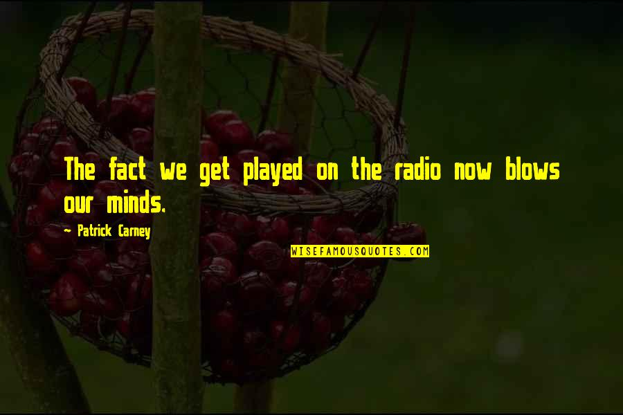 Blow My Mind Quotes By Patrick Carney: The fact we get played on the radio