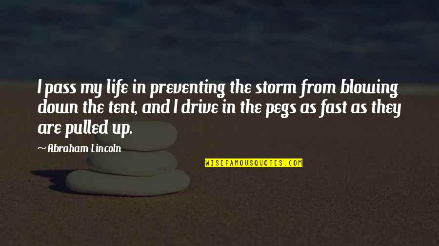 Blowing Up Quotes By Abraham Lincoln: I pass my life in preventing the storm