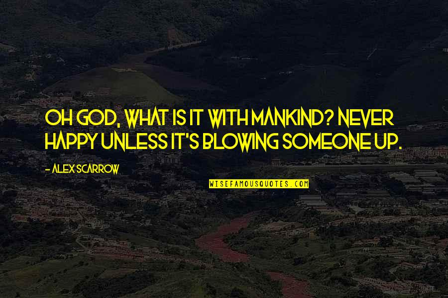 Blowing Up Quotes By Alex Scarrow: Oh God, what is it with mankind? Never