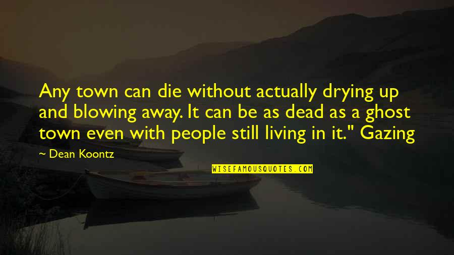 Blowing Up Quotes By Dean Koontz: Any town can die without actually drying up
