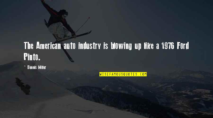 Blowing Up Quotes By Dennis Miller: The American auto industry is blowing up like